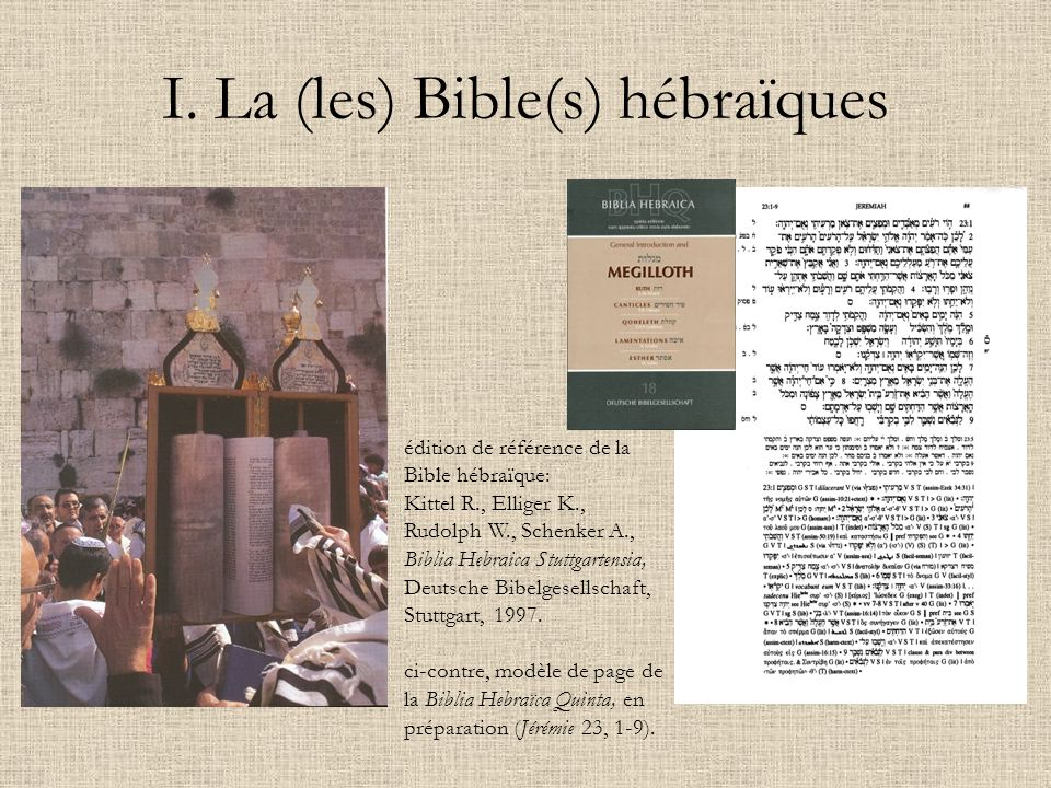 I. La (les) Bible(s) hébraïques édition de référence de la Bible hébraïque: Kittel R., Elliger K., Rudolph W., Schenker A., Biblia Hebraica Stuttgarte