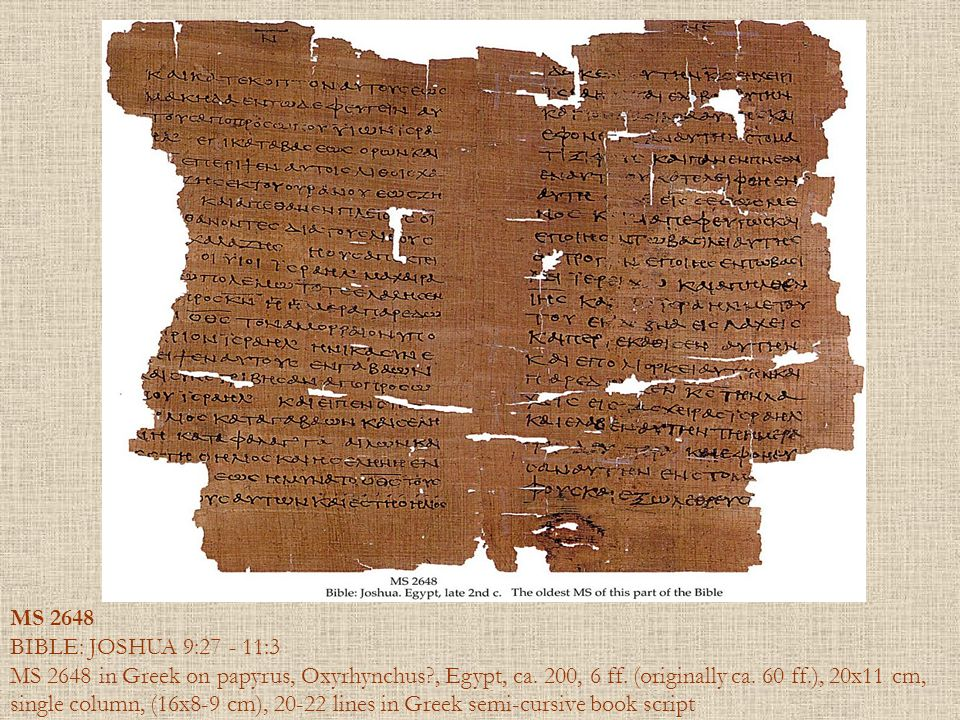 MS 2648 BIBLE: JOSHUA 9:27 - 11:3 MS 2648 in Greek on papyrus, Oxyrhynchus?, Egypt, ca. 200, 6 ff. (originally ca. 60 ff.), 20x11 cm, single column, (