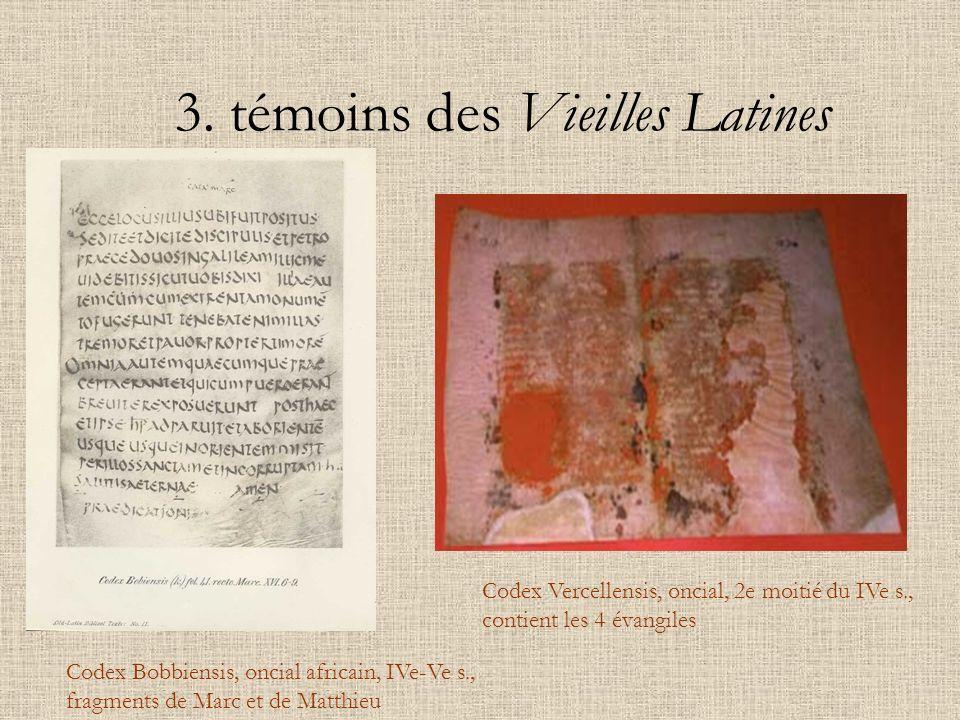 Codex Bobbiensis, oncial africain, IVe-Ve s., fragments de Marc et de Matthieu Codex Vercellensis, oncial, 2e moitié du IVe s., contient les 4 évangil