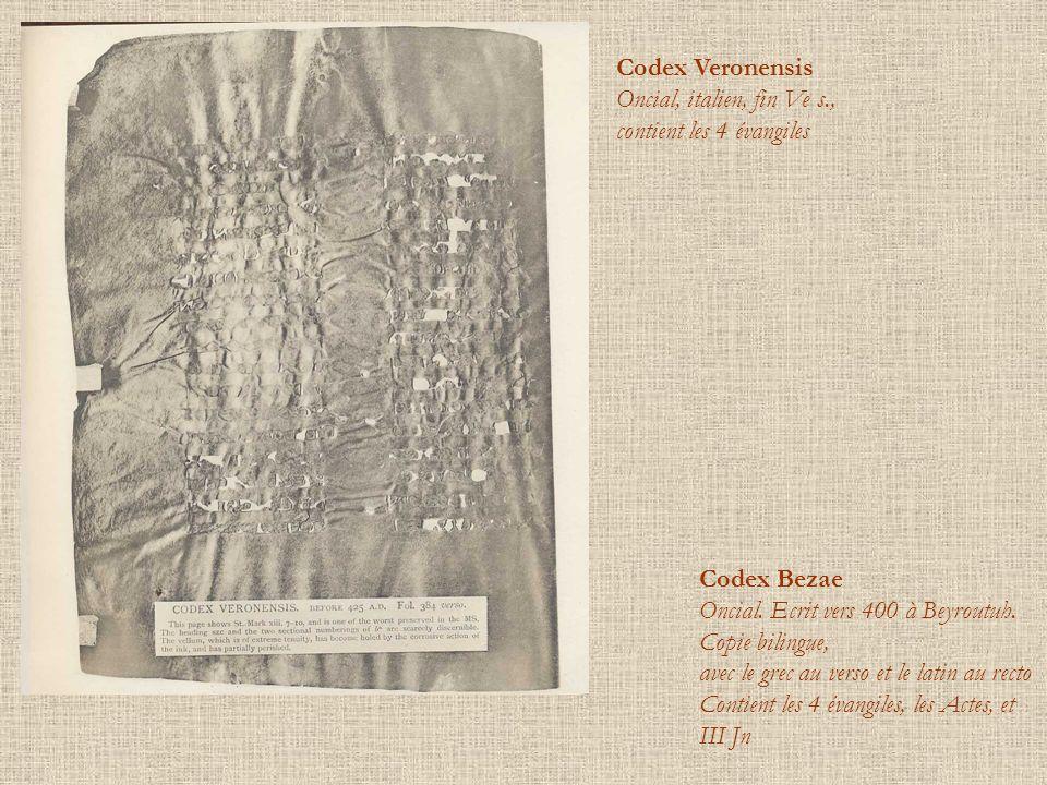 Codex Veronensis Oncial, italien, fin Ve s., contient les 4 évangiles Codex Bezae Oncial. Ecrit vers 400 à Beyroutuh. Copie bilingue, avec le grec au