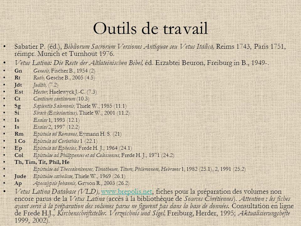 Outils de travail Sabatier P. (éd.), Bibliorum Sacrorum Versiones Antiquae seu Vetus Italica, Reims 1743, Paris 1751, réimpr. Munich et Turnhout 1976.