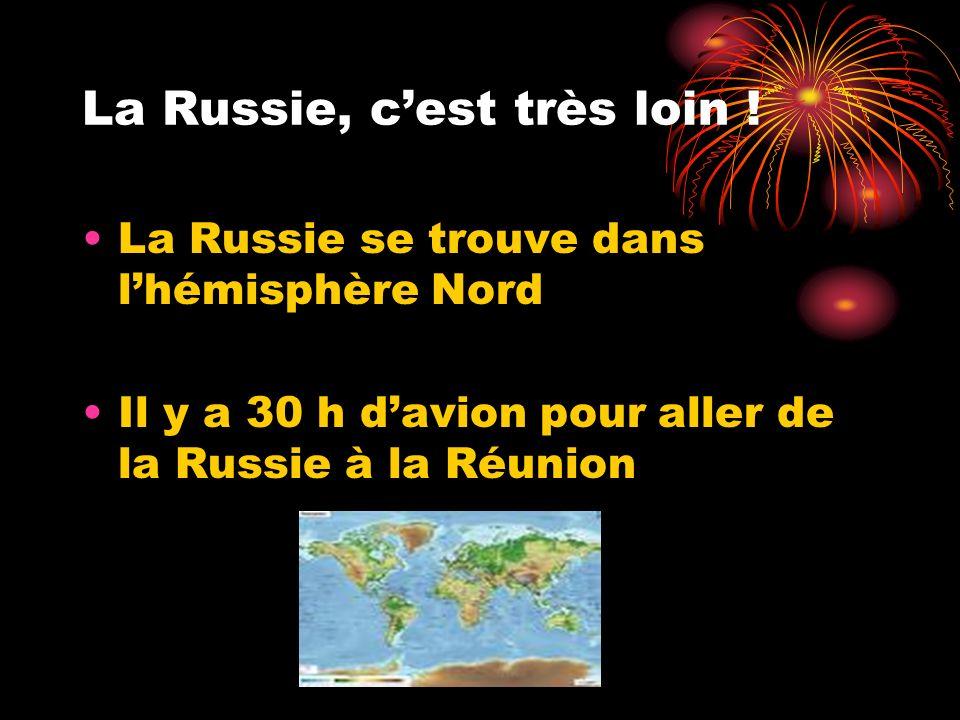 La Russie, cest très loin ! La Russie se trouve dans lhémisphère Nord Il y a 30 h davion pour aller de la Russie à la Réunion