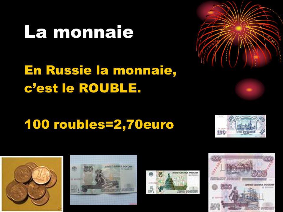 La monnaie En Russie la monnaie, cest le ROUBLE. 100 roubles=2,70euro