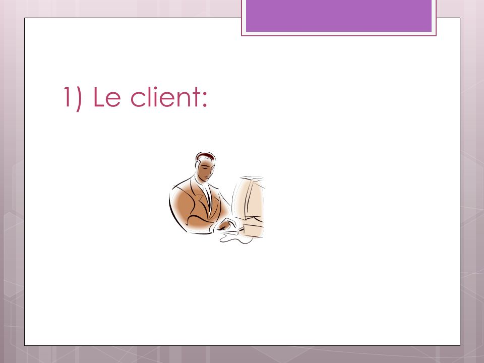 1) Le client: