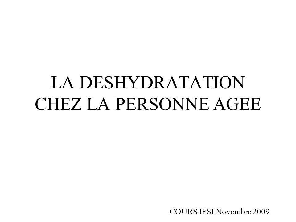 PLAN I - Introduction II - Rappel physiologique III - Les types de déshydratations IV - Les symptômes de la déshydratation V - Traitement VI - Conclusion