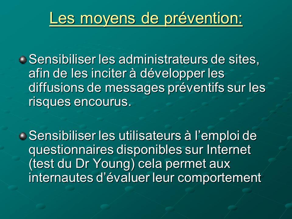 Les moyens de prévention: Sensibiliser les administrateurs de sites, afin de les inciter à développer les diffusions de messages préventifs sur les ri