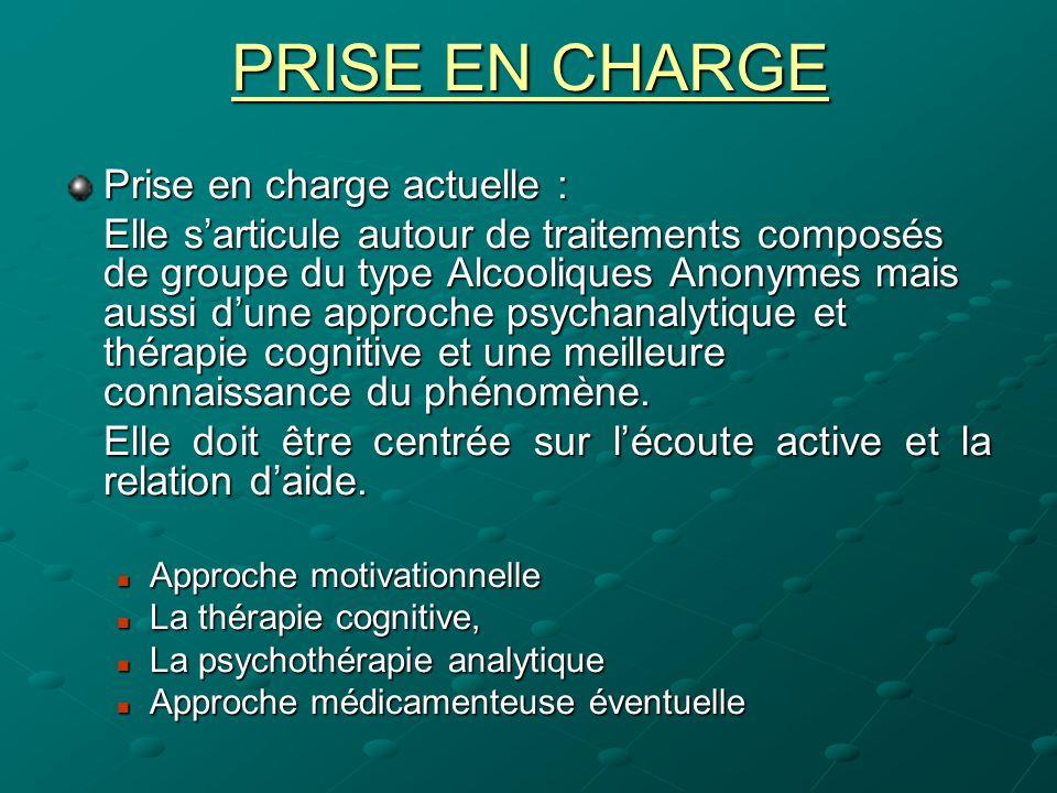 PRISE EN CHARGE Prise en charge actuelle : Elle sarticule autour de traitements composés de groupe du type Alcooliques Anonymes mais aussi dune approc