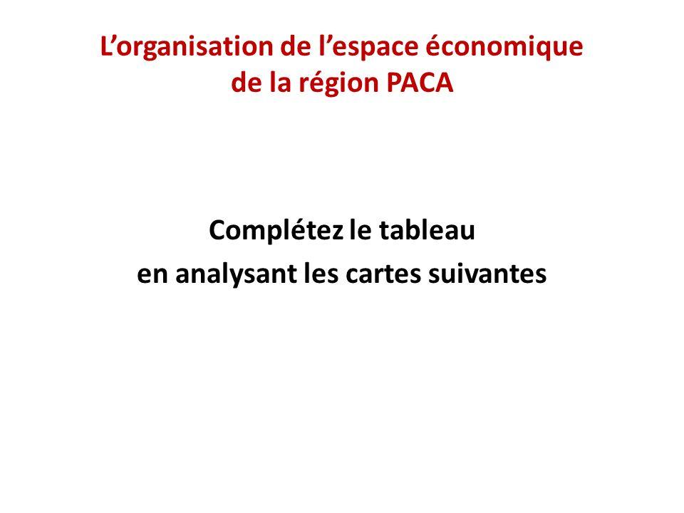 Lorganisation de lespace économique de la région PACA Complétez le tableau en analysant les cartes suivantes