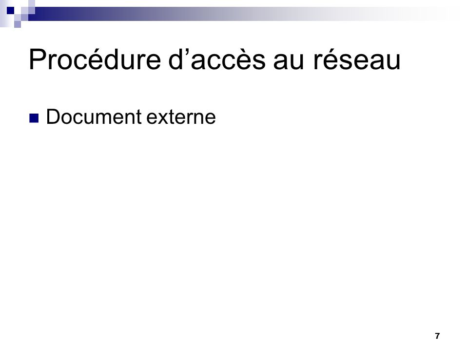 7 Procédure daccès au réseau Document externe