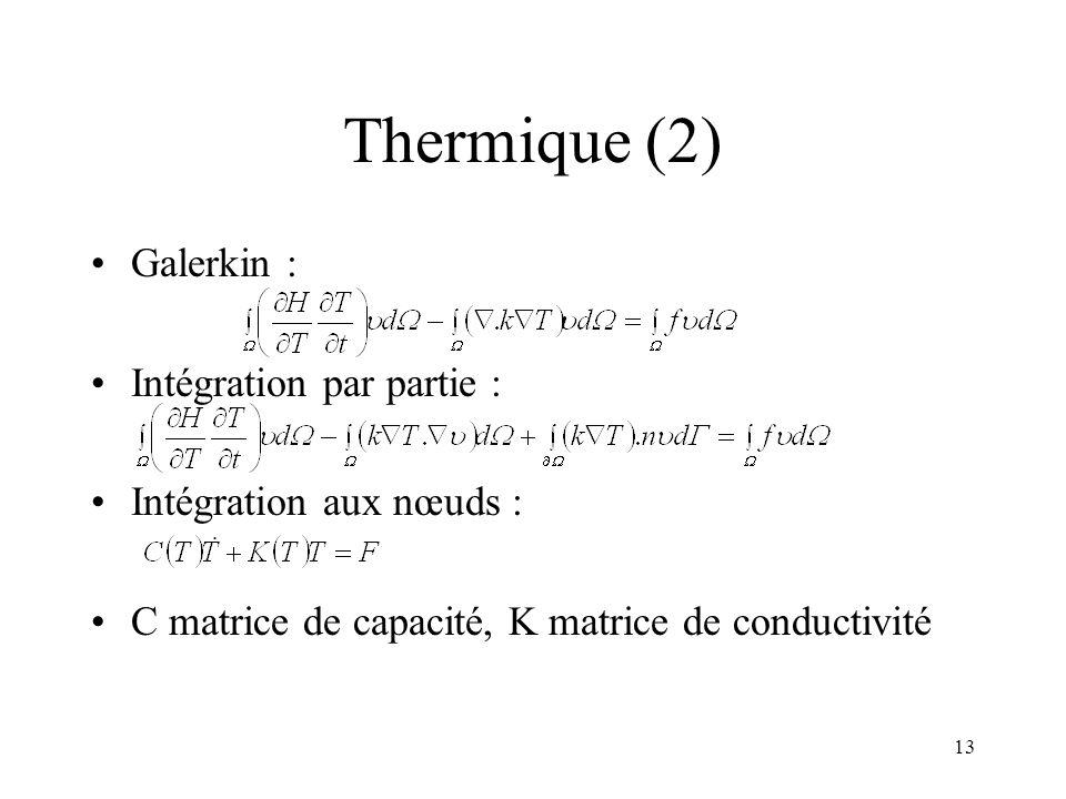 13 Thermique (2) Galerkin : Intégration par partie : Intégration aux nœuds : C matrice de capacité, K matrice de conductivité