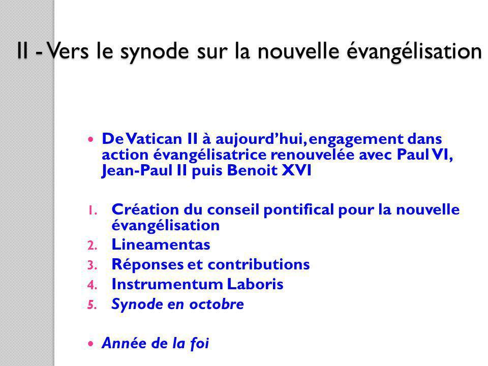 II - Vers le synode sur la nouvelle évangélisation De Vatican II à aujourdhui, engagement dans action évangélisatrice renouvelée avec Paul VI, Jean-Pa
