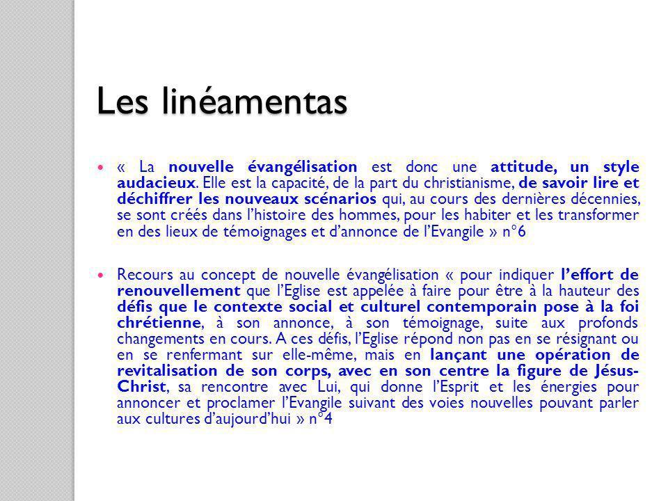 Les linéamentas « La nouvelle évangélisation est donc une attitude, un style audacieux. Elle est la capacité, de la part du christianisme, de savoir l