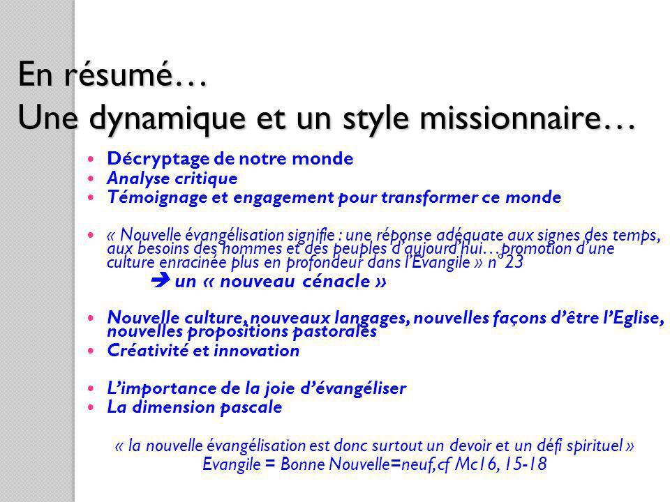 En résumé… Une dynamique et un style missionnaire… Décryptage de notre monde Analyse critique Témoignage et engagement pour transformer ce monde « Nou