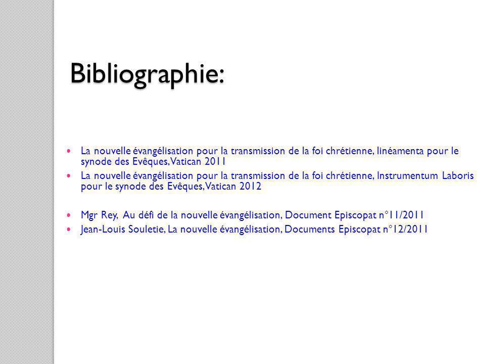 Bibliographie: La nouvelle évangélisation pour la transmission de la foi chrétienne, linéamenta pour le synode des Evêques, Vatican 2011 La nouvelle é