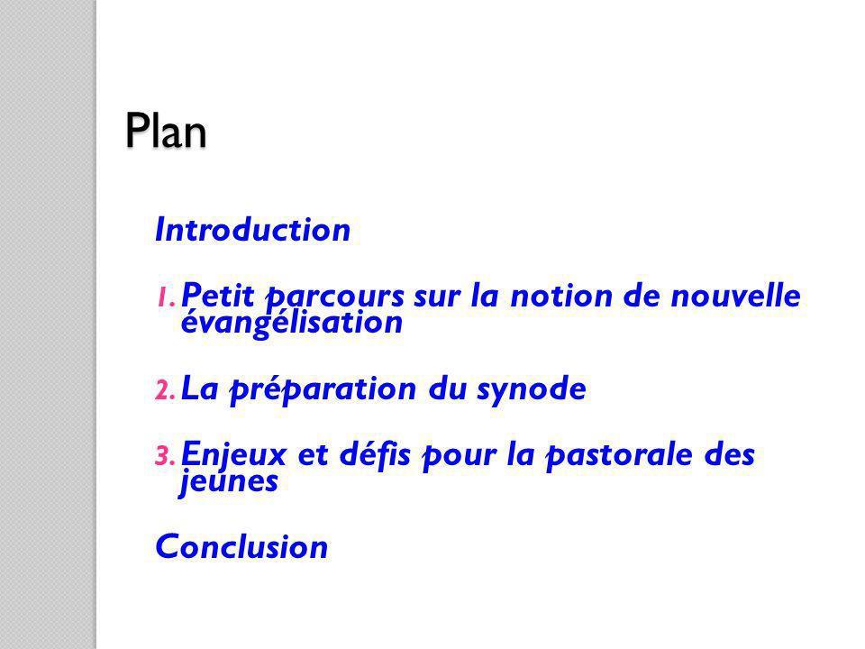 Plan Introduction 1. Petit parcours sur la notion de nouvelle évangélisation 2. La préparation du synode 3. Enjeux et défis pour la pastorale des jeun