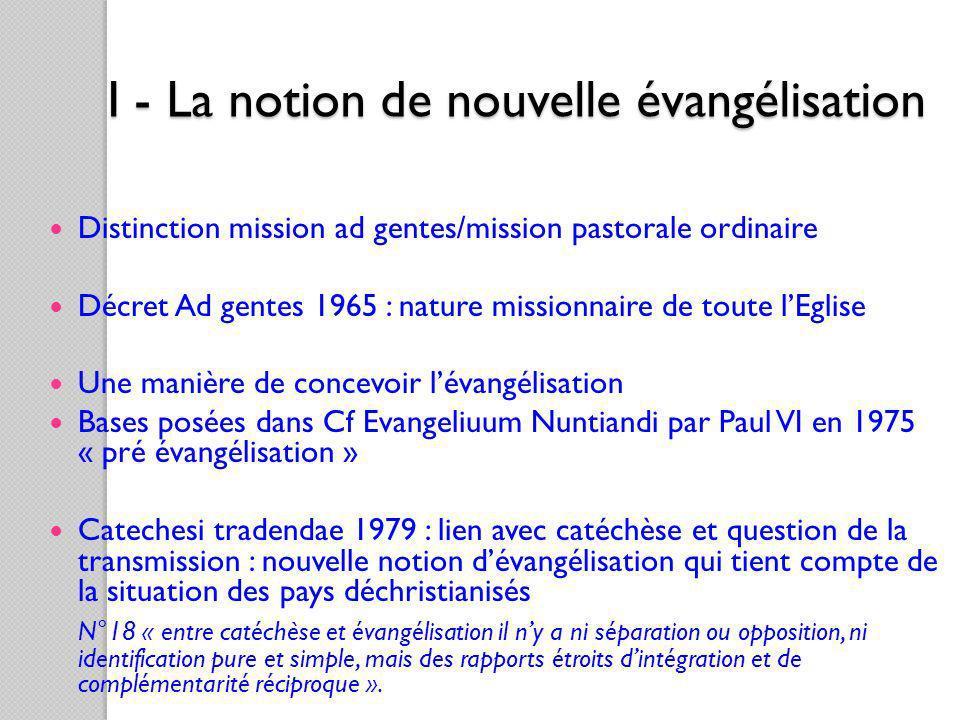 Distinction mission ad gentes/mission pastorale ordinaire Décret Ad gentes 1965 : nature missionnaire de toute lEglise Une manière de concevoir lévang