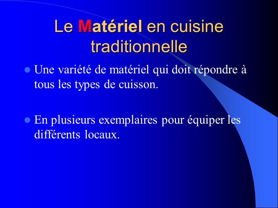 Le Matériel en cuisine traditionnelle Une variété de matériel qui doit répondre à tous les types de cuisson. En plusieurs exemplaires pour équiper les