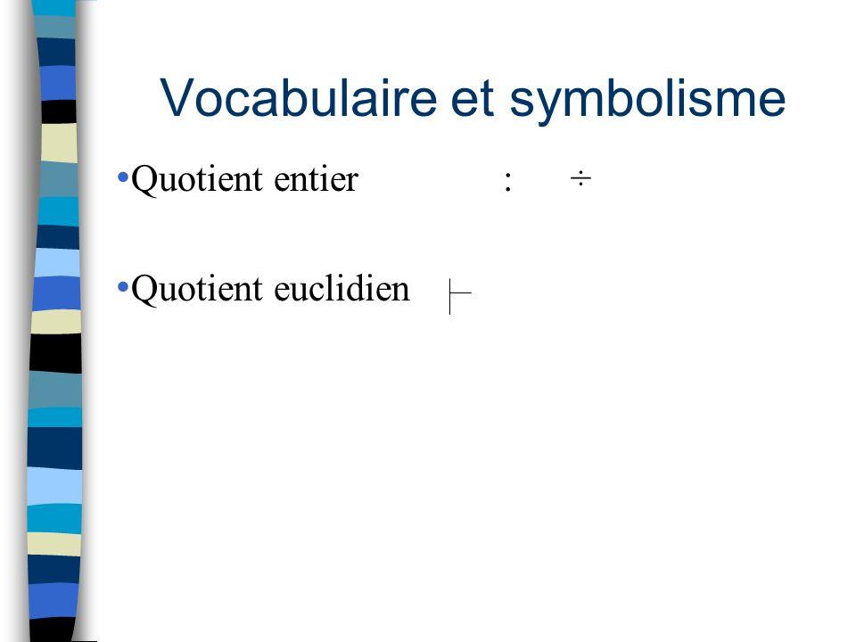 Vocabulaire et symbolisme Quotient entier : ÷ Quotient euclidien