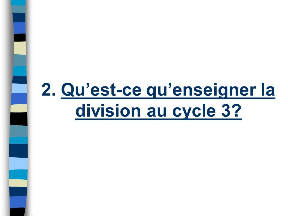 2. Quest-ce quenseigner la division au cycle 3?