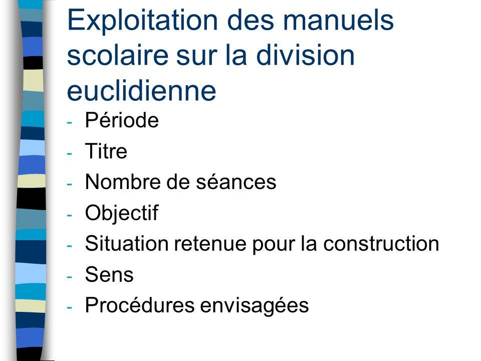 Exploitation des manuels scolaire sur la division euclidienne - Période - Titre - Nombre de séances - Objectif - Situation retenue pour la constructio
