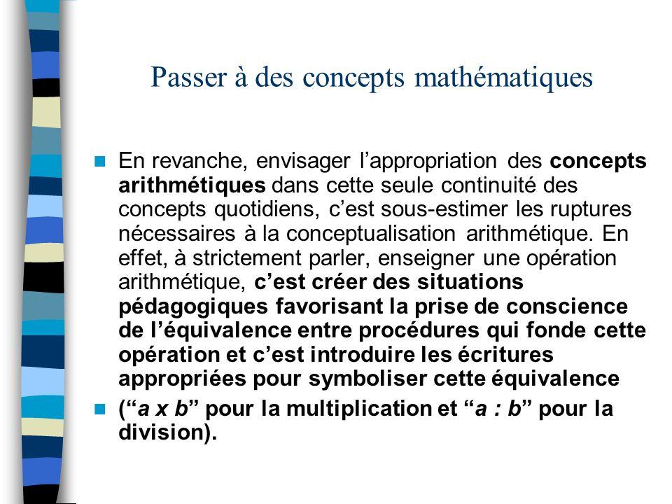 Passer à des concepts mathématiques En revanche, envisager lappropriation des concepts arithmétiques dans cette seule continuité des concepts quotidie