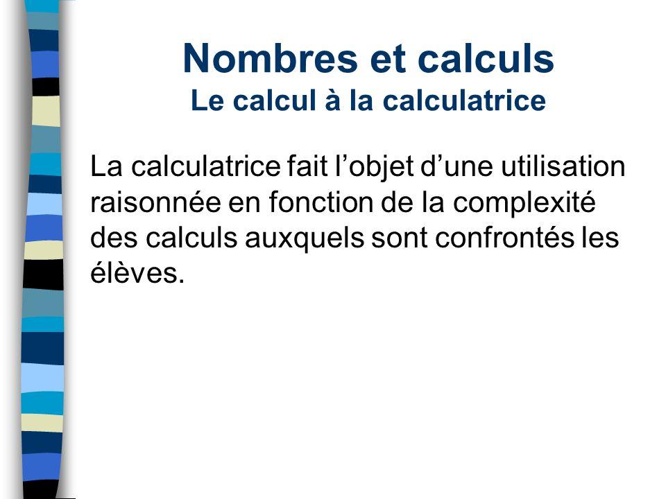 Nombres et calculs Le calcul à la calculatrice La calculatrice fait lobjet dune utilisation raisonnée en fonction de la complexité des calculs auxquel