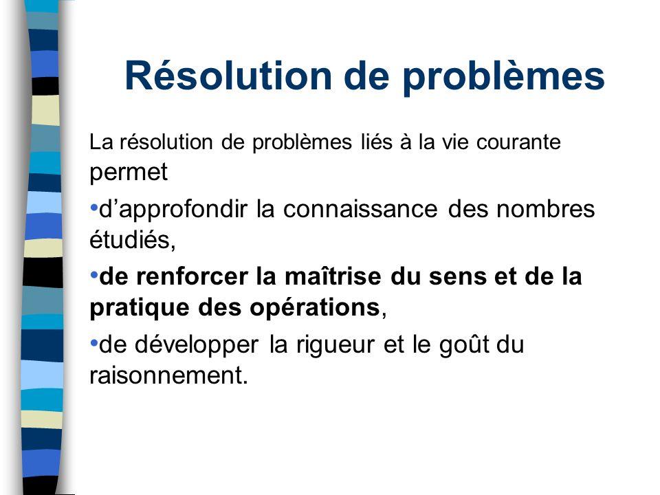 Résolution de problèmes La résolution de problèmes liés à la vie courante permet dapprofondir la connaissance des nombres étudiés, de renforcer la maî
