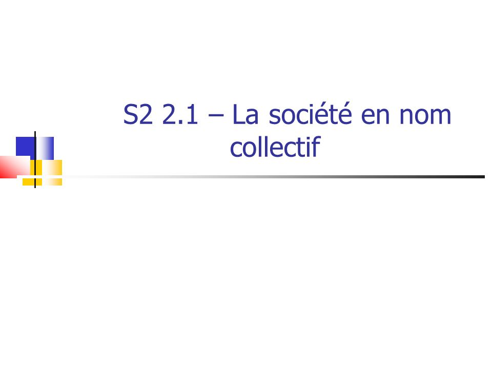 S2 2.1 – La société en nom collectif