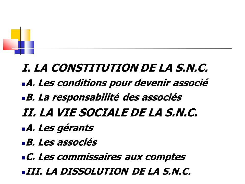 I. LA CONSTITUTION DE LA S.N.C. A. Les conditions pour devenir associé B. La responsabilité des associés II. LA VIE SOCIALE DE LA S.N.C. A. Les gérant