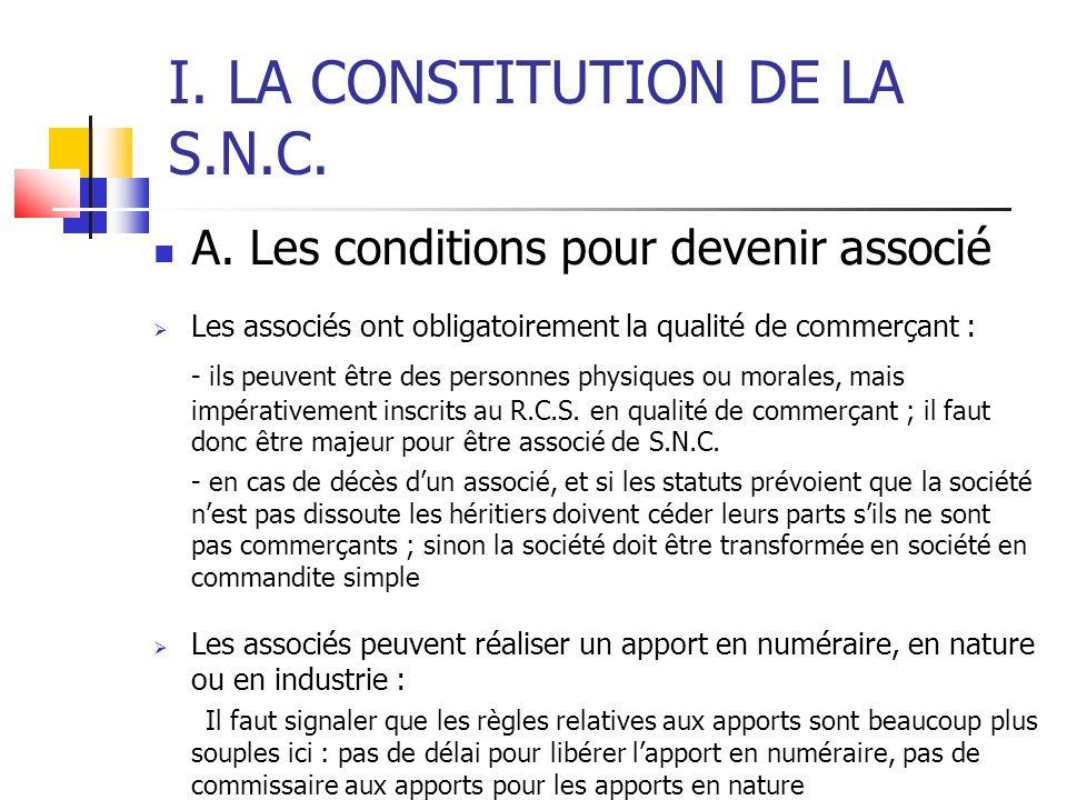 I. LA CONSTITUTION DE LA S.N.C. A. Les conditions pour devenir associé Les associés ont obligatoirement la qualité de commerçant : - ils peuvent être