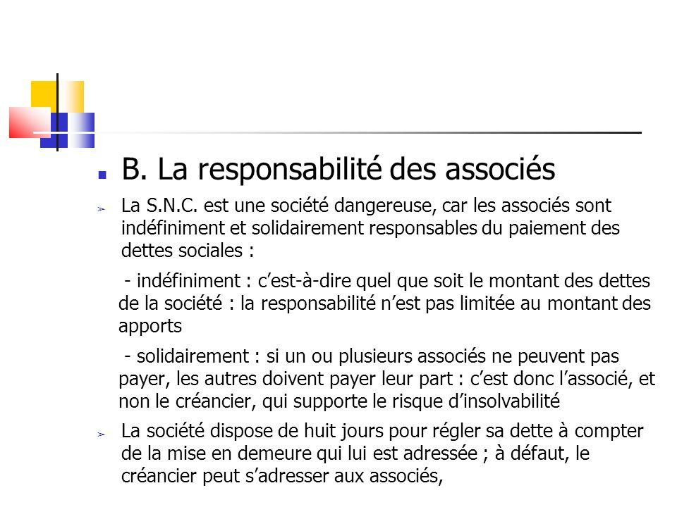 B. La responsabilité des associés La S.N.C. est une société dangereuse, car les associés sont indéfiniment et solidairement responsables du paiement d
