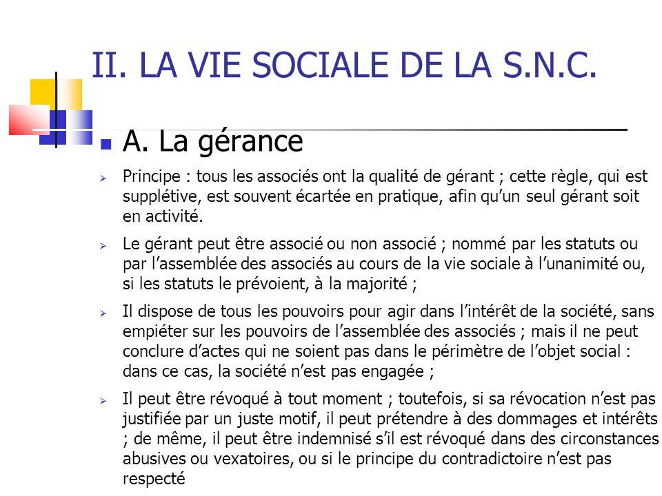 II. LA VIE SOCIALE DE LA S.N.C. A. La gérance Principe : tous les associés ont la qualité de gérant ; cette règle, qui est supplétive, est souvent éca