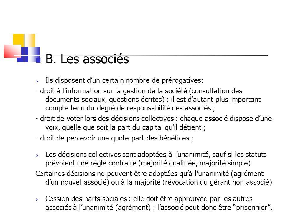 B. Les associés Ils disposent dun certain nombre de prérogatives: - droit à linformation sur la gestion de la société (consultation des documents soci