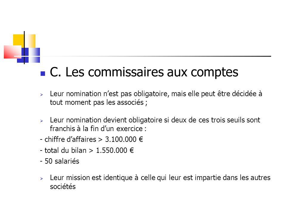 C. Les commissaires aux comptes Leur nomination nest pas obligatoire, mais elle peut être décidée à tout moment pas les associés ; Leur nomination dev