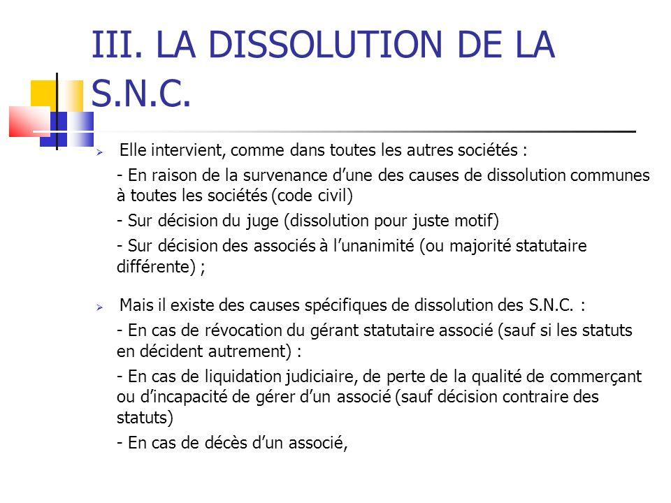 III. LA DISSOLUTION DE LA S.N.C. Elle intervient, comme dans toutes les autres sociétés : - En raison de la survenance dune des causes de dissolution