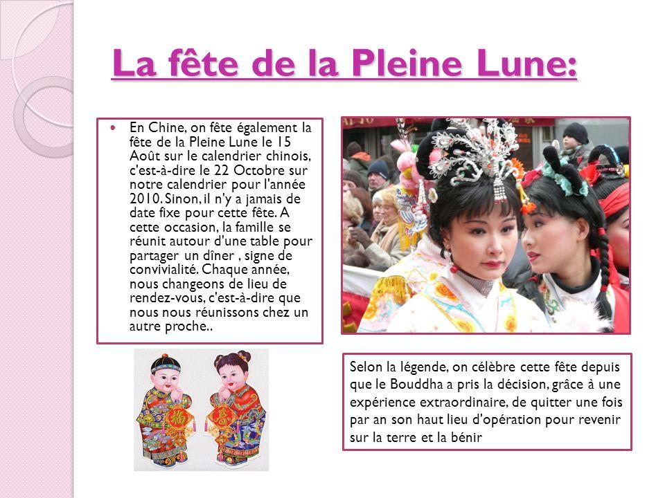 La fête de la Pleine Lune: En Chine, on fête également la fête de la Pleine Lune le 15 Août sur le calendrier chinois, c'est-à-dire le 22 Octobre sur