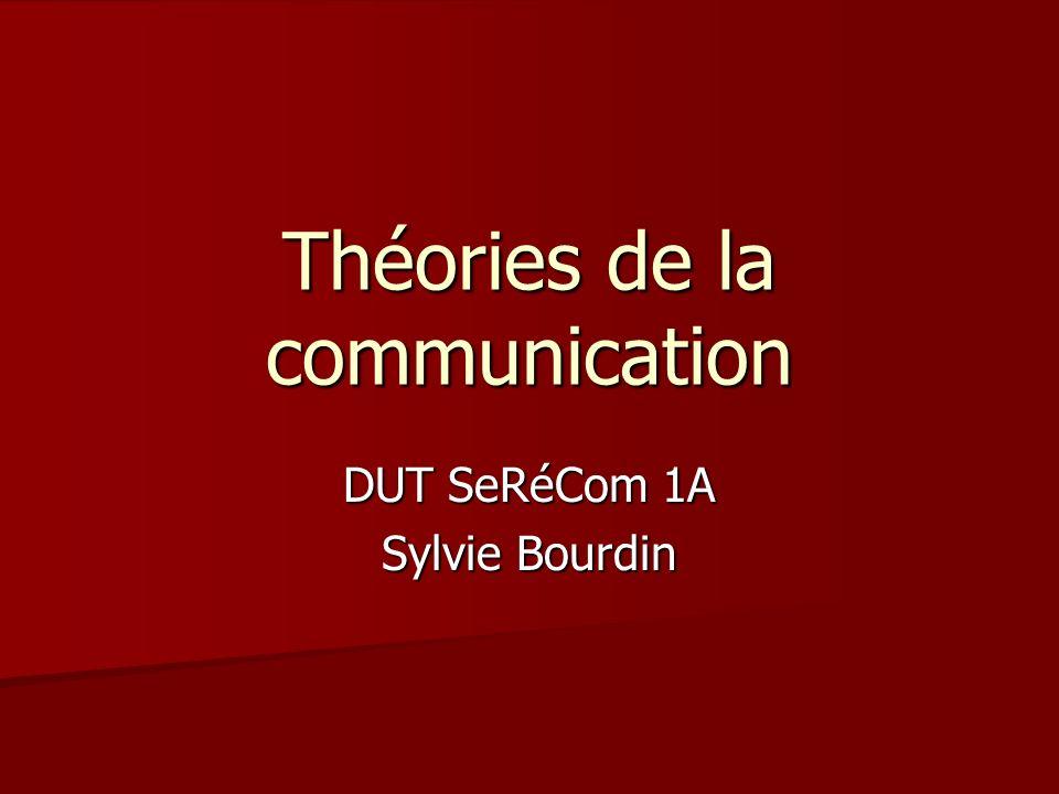 Théories de la communication DUT SeRéCom 1A Sylvie Bourdin