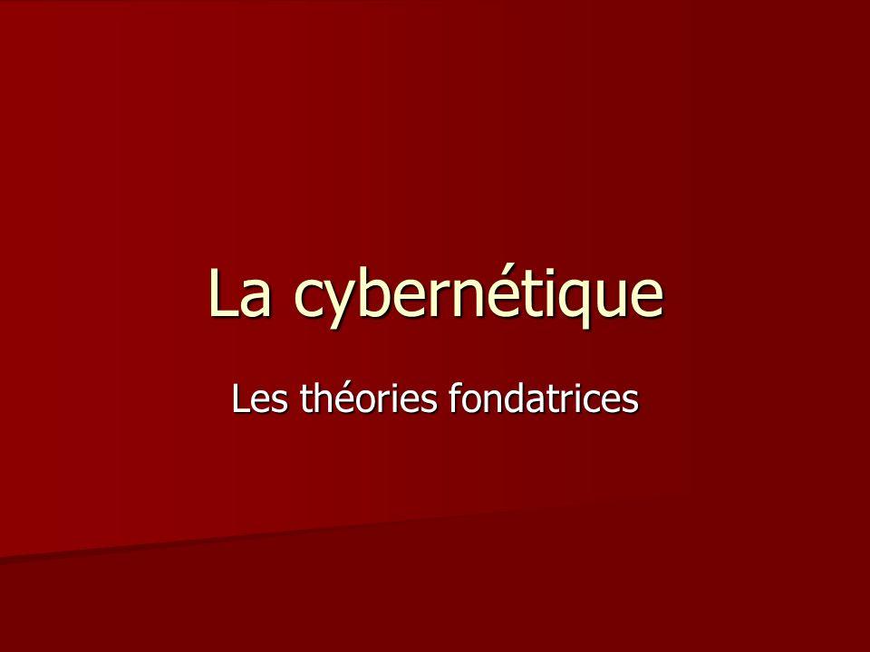 La cybernétique Les théories fondatrices