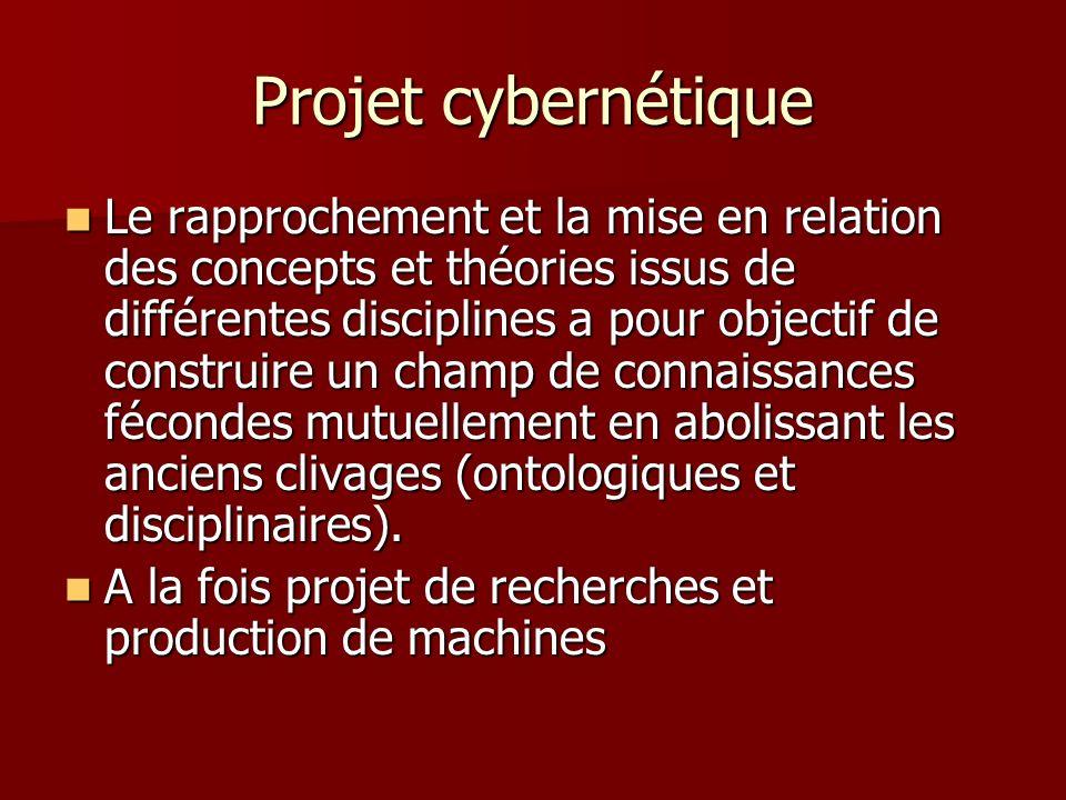Projet cybernétique Le rapprochement et la mise en relation des concepts et théories issus de différentes disciplines a pour objectif de construire un champ de connaissances fécondes mutuellement en abolissant les anciens clivages (ontologiques et disciplinaires).