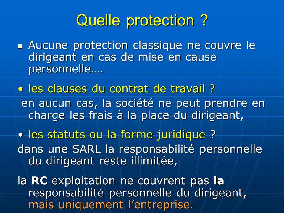 Quelle protection ? Aucune protection classique ne couvre le dirigeant en cas de mise en cause personnelle…. Aucune protection classique ne couvre le