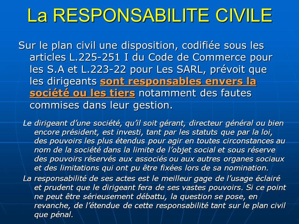 La RESPONSABILITE CIVILE Sur le plan civil une disposition, codifiée sous les articles L.225-251 I du Code de Commerce pour les S.A et L.223-22 pour L