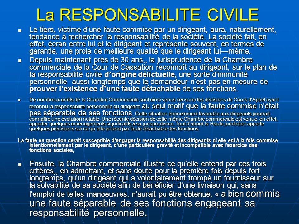 La RESPONSABILITE CIVILE Le tiers, victime dune faute commise par un dirigeant, aura, naturellement, tendance à rechercher la responsabilité de la soc