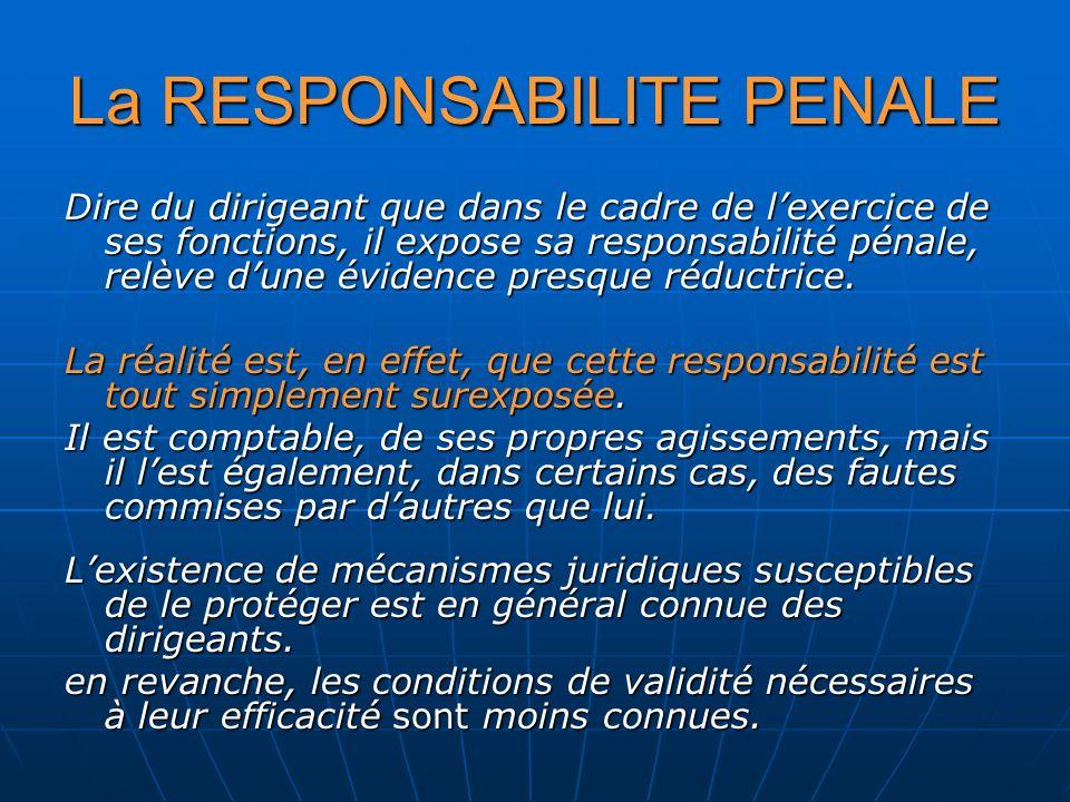 La RESPONSABILITE PENALE Dire du dirigeant que dans le cadre de lexercice de ses fonctions, il expose sa responsabilité pénale, relève dune évidence p