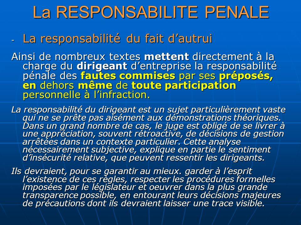 - La responsabilité du fait dautrui Ainsi de nombreux textes mettent directement à la charge du dirigeant dentreprise la responsabilité pénale des fau