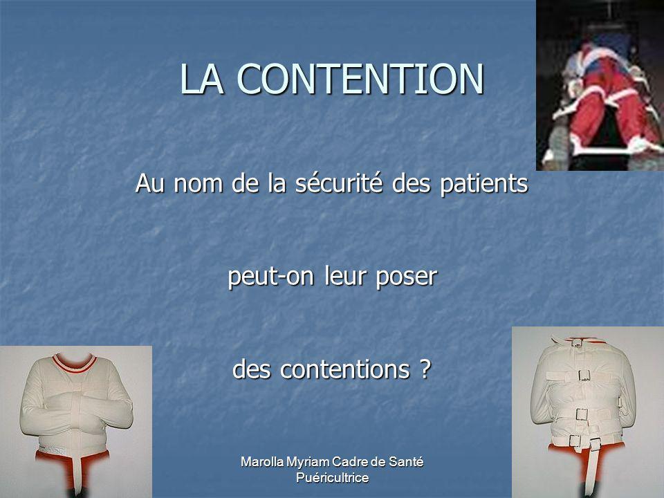 Marolla Myriam Cadre de Santé Puéricultrice LA CONTENTION Au nom de la sécurité des patients peut-on leur poser des contentions ?