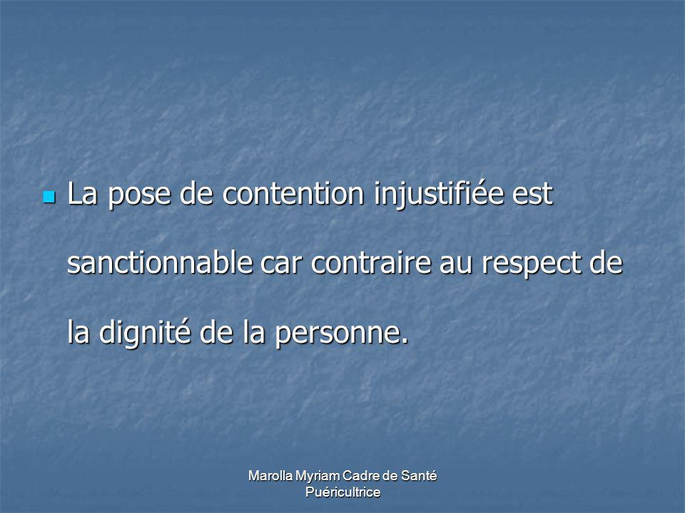 Marolla Myriam Cadre de Santé Puéricultrice La pose de contention injustifiée est sanctionnable car contraire au respect de la dignité de la personne.