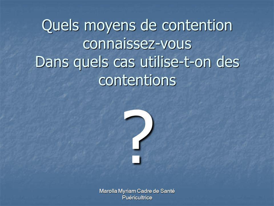 Marolla Myriam Cadre de Santé Puéricultrice Quels moyens de contention connaissez-vous Dans quels cas utilise-t-on des contentions ?