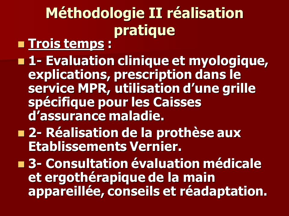 Méthodologie II réalisation pratique Trois temps : Trois temps : 1- Evaluation clinique et myologique, explications, prescription dans le service MPR,