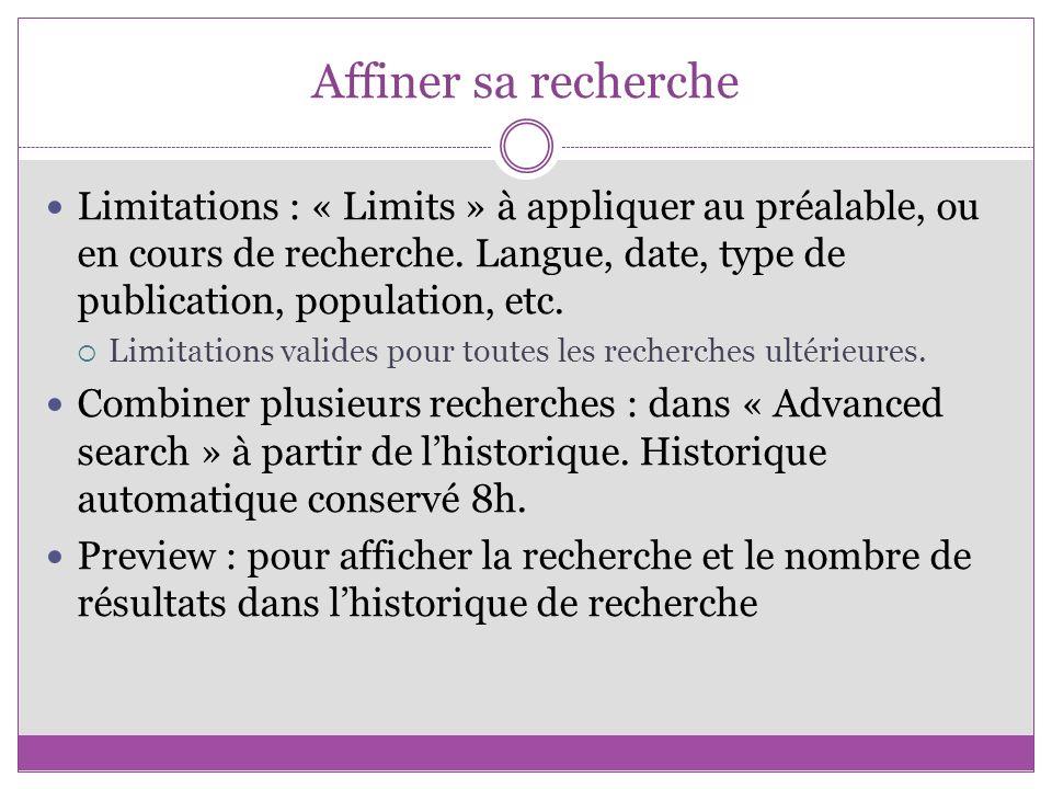 Affiner sa recherche Limitations : « Limits » à appliquer au préalable, ou en cours de recherche. Langue, date, type de publication, population, etc.