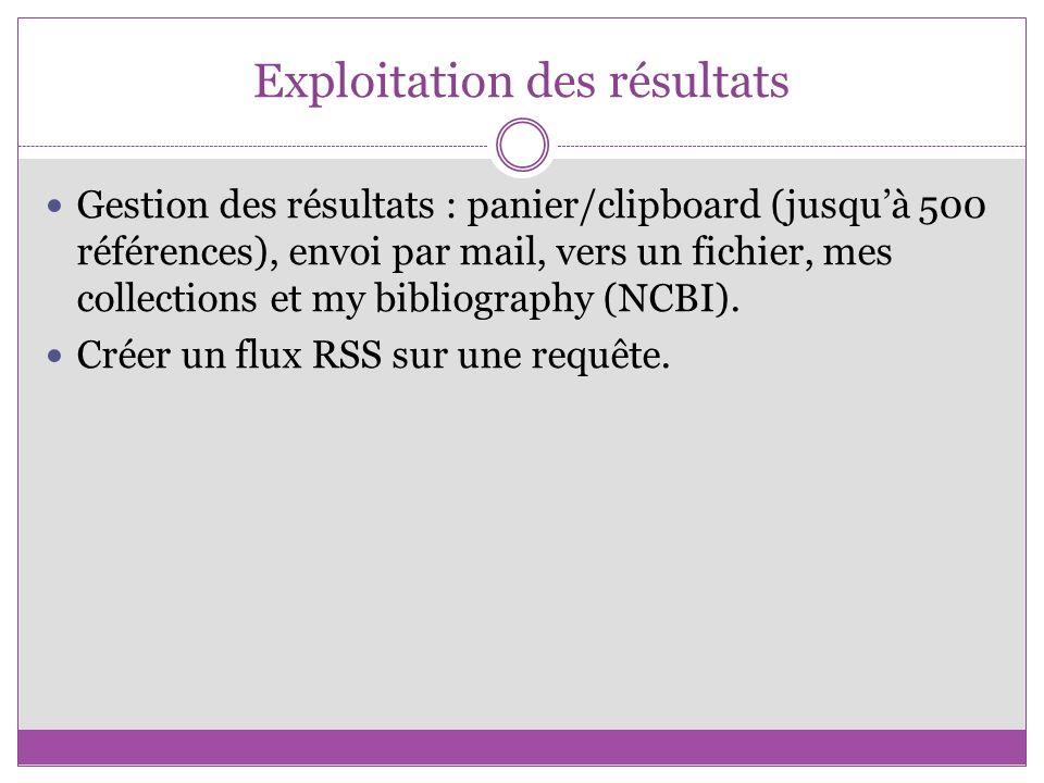 Exploitation des résultats Gestion des résultats : panier/clipboard (jusquà 500 références), envoi par mail, vers un fichier, mes collections et my bi
